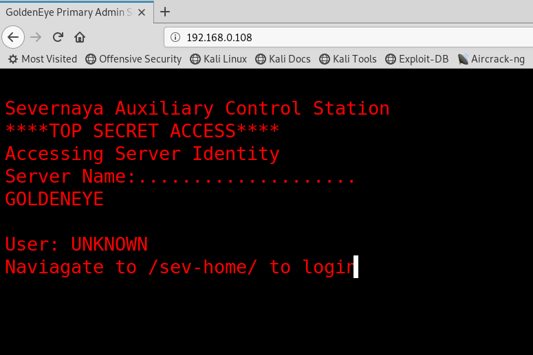 GoldenEye primary Admin X +  @ 192.168.0.108  Most Visited O Offensive Security OKati Linux OKati Docs O Kali Tools O Exploit-DB Aircrack-ng  Severnaya Auxiliary Control Station  SECRET  Accessing Server Identity  Server Name: ..... ..... ...... .  GOLDENEYE  User: UNKNOWN  Naviagate to /sev-home/ to logi